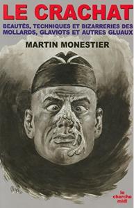 Martin Monestier, le crachat